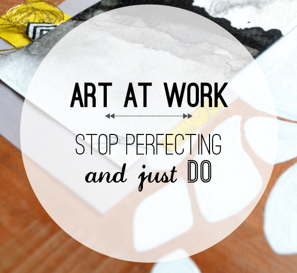 Stop Perfecting: Just Do - Beautiful Hello Blog
