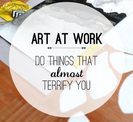 Art at Work: Taking Risks to Live You Dream (Beautiful Hello Blog)