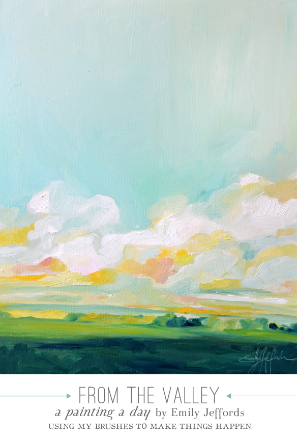 From the Valley: Painting-a-day by Emily Jeffords 16x20 $100
