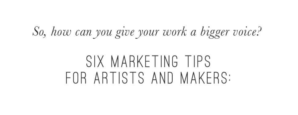 six marketing tips for artists and makers:  Beautiful Hello Blog