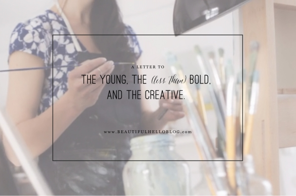 Letter to the young, the (less-than) bold, and the creative.. by artist Emily Jeffords &  BeautifulHelloBlog.com