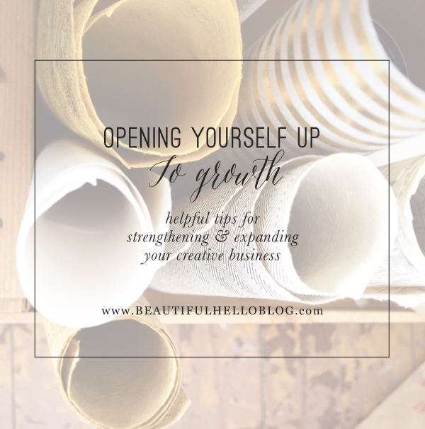 Opening yourself up to growth: helpful tips for strengthening & expanding your creative business   www.BEAUTIFULHELLOBLOG.com
