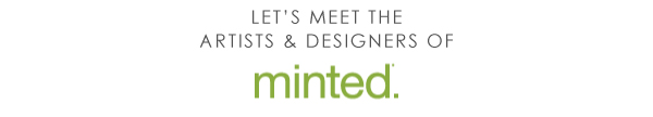 LET'S MEET THE  ARTISTS & DESIGNERS OF MINTED