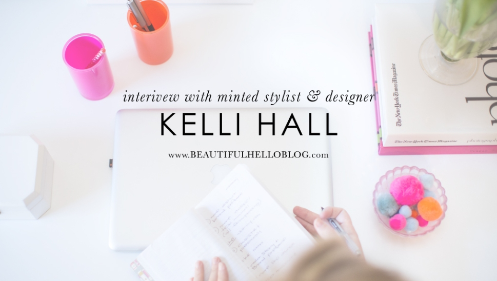 Interivew with Minted stylist & designer Kelli Hall, Beautiful Hello Blog